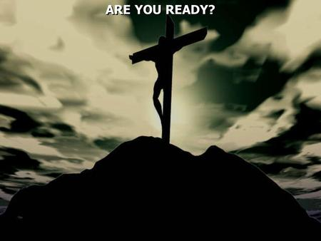 ARE YOU READY?. Sometimes we can have good intentions on being ready to serve God, but it doesn't always work out how we initial planed.