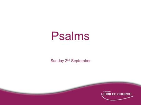 Psalms Sunday 2 nd September. Psalm 121 Sunday 2 nd September.