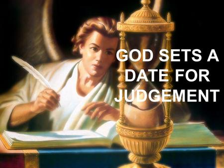 GOD SETS A DATE FOR JUDGEMENT. THE SANCTUARY – SYMBOL OF SALVATION Q. 1) In Moses day God freed His people from slavery in Egypt, and led them into the.