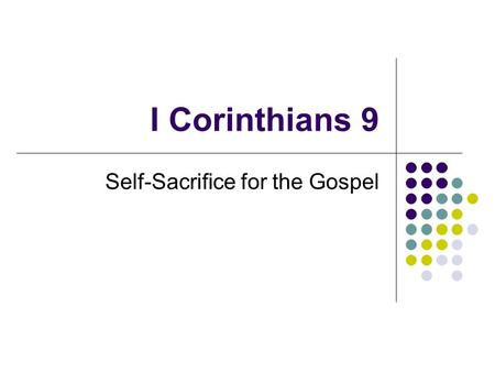 "I Corinthians 9 Self-Sacrifice for the Gospel. Self - limitation How did ""self limitation"" work in chapter 8? Here: Paul defends his rights as an apostle."