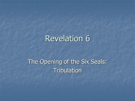 The Opening of the Six Seals: Tribulation