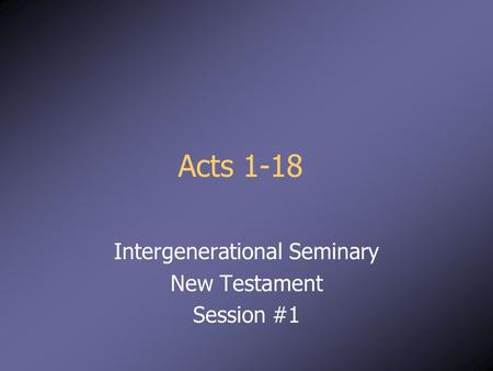 Acts 1-18 Intergenerational Seminary New Testament Session #1.