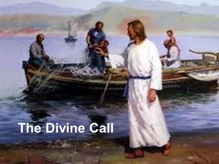 "The Divine Call. What is the one task that God has given to his church? Mark 16:15 He said to them, ""Go into all the world and preach the good news to."