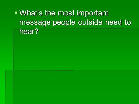  What's the most important message people outside need to hear?
