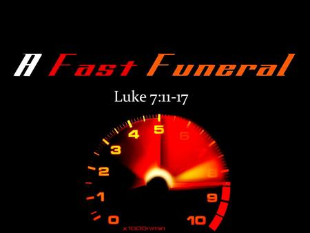 Luke 7:11-17. If we want to see the corpse this morning, we'd better hope the funeral director has a drive-thru window! Jesus is going to show up & raise.