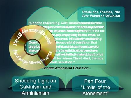 Shedding Light on Calvinism and Arminianism Part Four, Limits of the Atonement Christ's redeeming work was intended to save the elect only and actually.