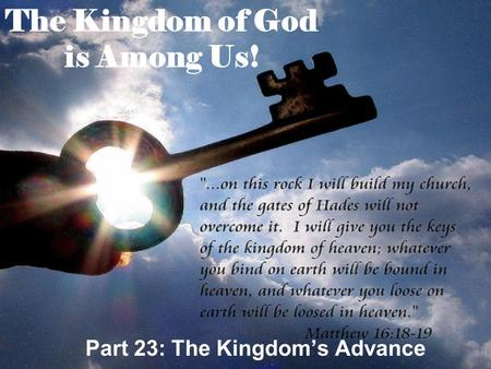 The Kingdom of God is Among Us! Part 23: The Kingdom's Advance.