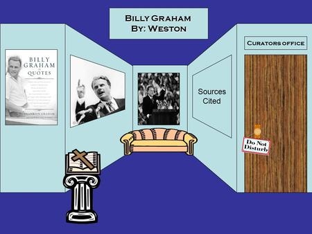 Curators office Billy Graham By: Weston Sources Cited.