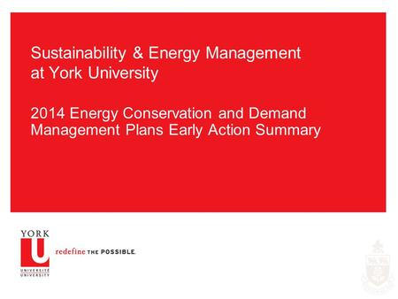 Sustainability & Energy Management at York University 2014 Energy Conservation and Demand Management Plans Early Action Summary.