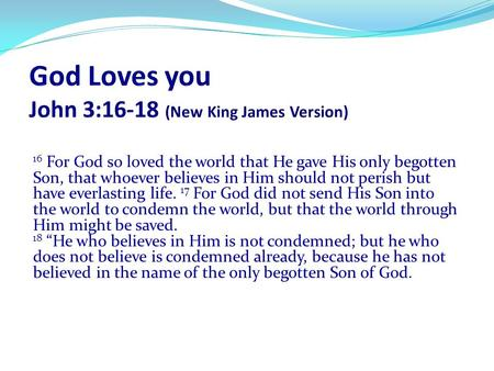 God Loves you John 3:16-18 (New King James Version)