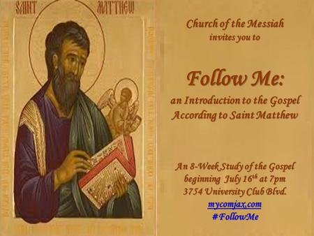 Church of the Messiah invites you to Follow Me: an Introduction to the Gospel According to Saint Matthew An 8-Week Study of the Gospel beginning July 16.