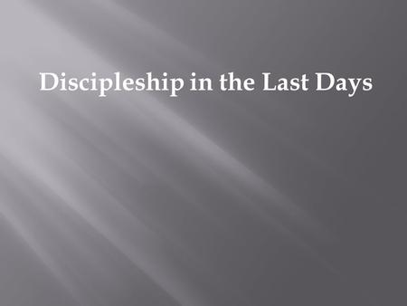 Discipleship in the Last Days.  Problem – 2 Timothy 3: 1-9  What is the issue? What are the indicators?  Solution Strategy – 2 Tim 3: 10-17  What.