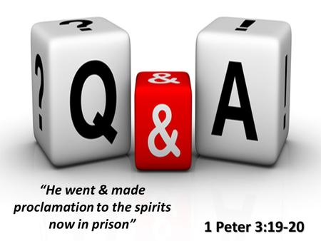 "1 Peter 3:19-20 ""He went & made proclamation to the spirits now in prison"""