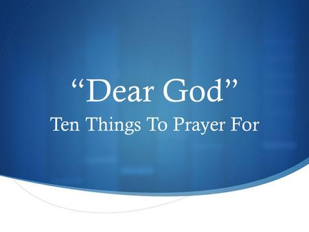 " ""Dear God"" Ten Things To Prayer For d. ""Dear God, I went to this wedding and they were kissing right there in church. Is that OK?"""