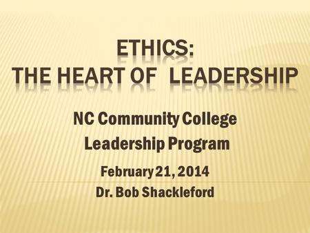 NC Community College Leadership Program February 21, 2014 Dr. Bob Shackleford.