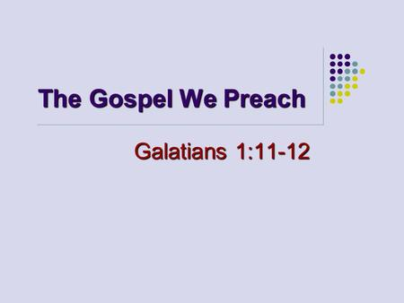 The Gospel We Preach Galatians 1:11-12. 2 Early Christians (Acts 8:4) Prepared with FAITH, 2:42; 8:1-4 Prepared with FAITH, 2:42; 8:1-4 Prepared with.