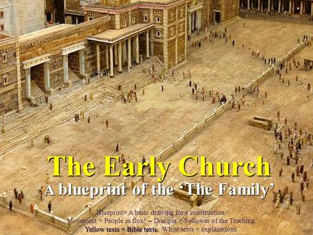 The Early Church A blueprint of the 'The Family' Yellow texts = Bible texts. Blueprint= A basic drawing for a construction. Movement = People in flux!