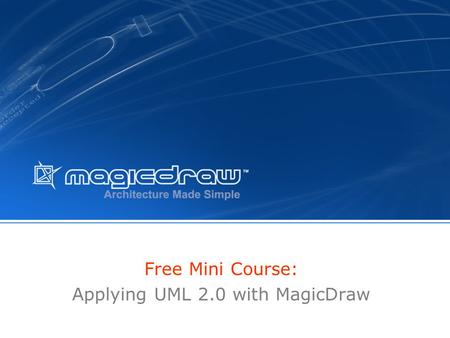Free Mini Course: Applying UML 2.0 with MagicDraw.