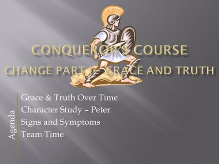 Grace & Truth Over Time Character Study – Peter Signs and Symptoms Team Time Agenda.