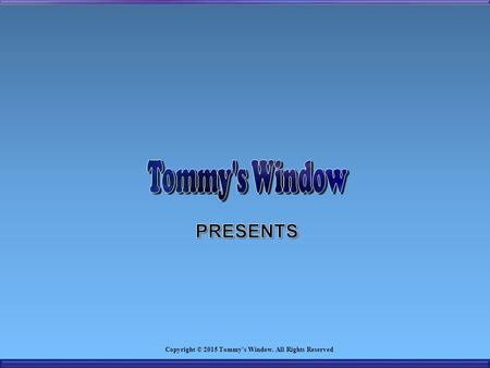 Copyright © 2015 Tommy's Window. All Rights Reserved.
