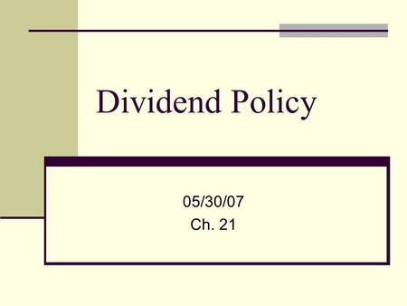 Dividend Policy 05/30/07 Ch. 21. Dividend Process Declaration Date – Board declares the dividend and it becomes a liability of the firm Ex-dividend Date.