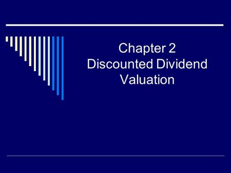 Chapter 2 Discounted Dividend Valuation. Challenges  Defining and forecasting CF's  Estimating appropriate discount rate.