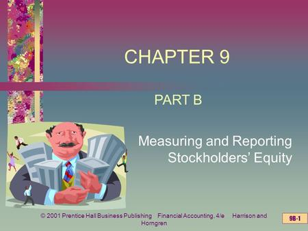9B-1 © 2001 Prentice Hall Business Publishing Financial Accounting, 4/e Harrison and Horngren CHAPTER 9 Measuring and Reporting Stockholders' Equity PART.