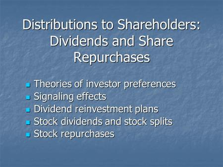 Distributions to Shareholders: Dividends and Share Repurchases Theories of investor preferences Theories of investor preferences Signaling effects Signaling.