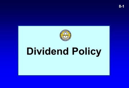 Dividend Policy 8-1. 8-2 Overview Practical Aspects Practical Aspects Benchmarking: Irrelevance revisited Benchmarking: Irrelevance revisited Policy Policy.