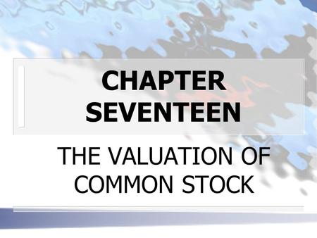 CHAPTER SEVENTEEN THE VALUATION OF COMMON STOCK. CAPITALIZATION OF INCOME METHOD n THE INTRINSIC VALUE OF A STOCK represented by present value of the.