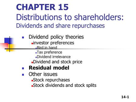 14-1 CHAPTER 15 Distributions to shareholders: Dividends and share repurchases Dividend policy theories investor preferences Bird in hand Tax preference.