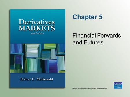 Chapter 5 Financial Forwards and Futures. Copyright © 2006 Pearson Addison-Wesley. All rights reserved. 5-2 Introduction Financial futures and forwards.