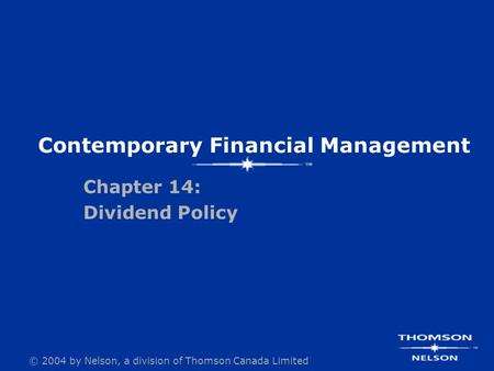 © 2004 by Nelson, a division of Thomson Canada Limited Contemporary Financial Management Chapter 14: Dividend Policy.