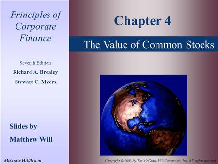 The Value of Common Stocks Principles of Corporate Finance Seventh Edition Richard A. Brealey Stewart C. Myers Slides by Matthew Will Chapter 4 McGraw.