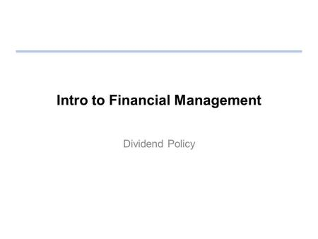 Intro to Financial Management Dividend Policy. Review Homework Income stream risks Business risks Operating risk –Break-even analysis –Operating leverage.