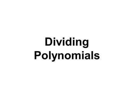 Dividing Polynomials. Long Division of Polynomials Arrange the terms of both the dividend and the divisor in descending powers of any variable. Divide.