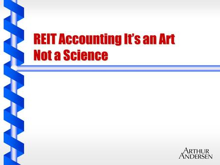 REIT Accounting It's an Art Not a Science. Carl T. Berquist b Deputy Director of Arthur Andersen (AA) Real Estate and Hospitality Services Group (REHSG)