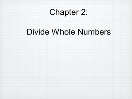 Chapter 2: Divide Whole Numbers.
