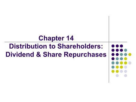 Chapter 14 Distribution to Shareholders: Dividend & Share Repurchases.