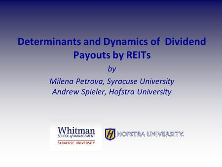 Determinants and Dynamics of Dividend Payouts by REITs by Milena Petrova, Syracuse University Andrew Spieler, Hofstra University.