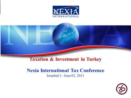 Taxation & Investment in Turkey Nexia International Tax Conference Istanbul 1– June 02, 2011.