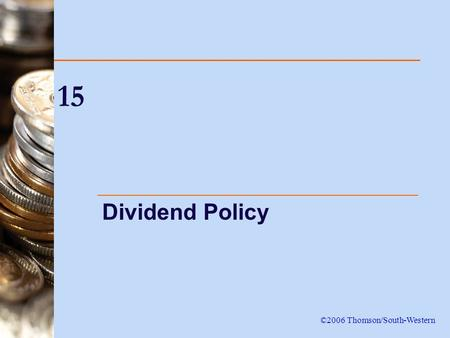 15 Dividend Policy ©2006 Thomson/South-Western. 2 Introduction This chapter examines the factors that influence a company's choice of dividend policy.