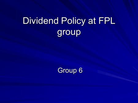 dividend policy at fpl group inc Fpl group, inc dividend policy corporate finance case study group 22 prepared by: papoutsoglou theodoros ktenas jason ilias kofos loudji zahiri koronidis george.