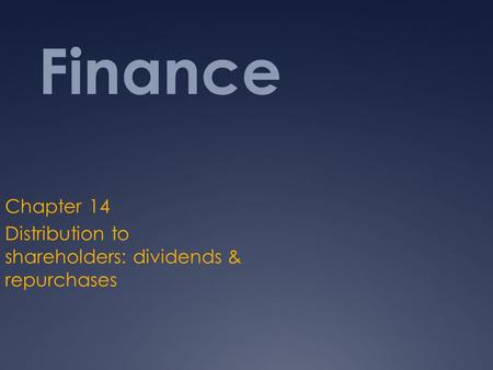 Finance Chapter 14 Distribution to shareholders: dividends & repurchases.