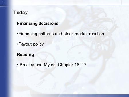 1 Today Financing decisions Financing patterns and stock market reaction Payout policy Reading Brealey and Myers, Chapter 16, 17.