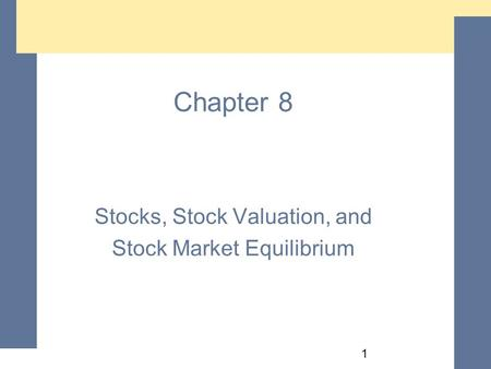 1 Chapter 8 Stocks, Stock Valuation, and Stock Market Equilibrium Stocks, Stock Valuation, and Stock Market Equilibrium.