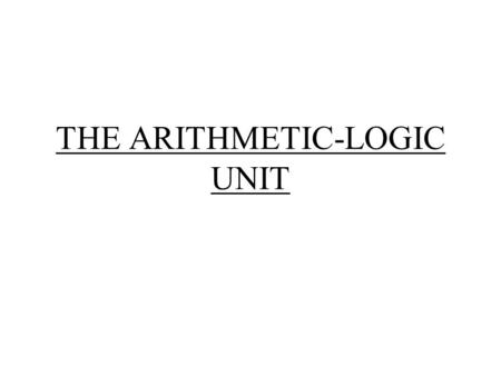 THE ARITHMETIC-LOGIC UNIT. BINARY HALF-ADDER BINARY HALF-ADDER condt Half adder InputOutput XYSC 0000 0110 1010 1101.