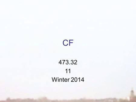 "CF 473.32 11 Winter 2014. Questions 1. What cash flows should I consider? 2. How does the market set ""r""? 3. How should I set ""r""?"