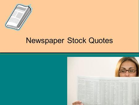 Newspaper Stock Quotes. Calendar year change in price so far this year. Dec. 31 st price = $50 $55.50 - $50 = $5.50 increase 5.50  50. =.11 = 11%