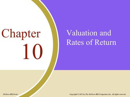 Valuation and Rates of Return 10 Chapter Copyright © 2011 by The McGraw-Hill Companies, Inc. All rights reserved. McGraw-Hill/Irwin.